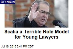 Scalia a Terrible Role Model for Young Lawyers