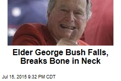 Elder George Bush Falls, Breaks Bone in Neck