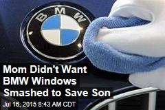 Mom Didn't Want BMW Windows Smashed to Save Son: Reports