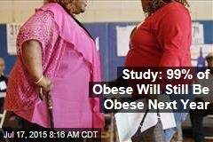 Study: 99% of Obese Will Still Be Obese Next Year