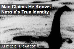 Man Claims He Knows Loch Ness Monster's True Identity