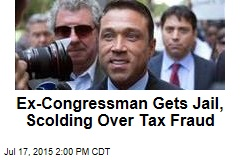 Ex-Congressman Gets Jail, Scolding Over Tax Fraud