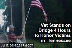 Vet Stands on Bridge 4 Hours to Honor Victims in Tennessee