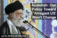 Ayatollah: Our Policy Toward 'Arrogant US' Won't Change