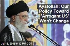 Ayatollah: Our Policy Toward 'Arrogant US' Won't Change
