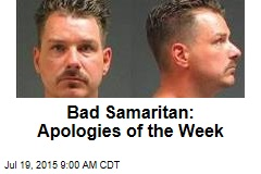 Bad Samaritan: Apologies of the Week