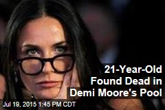 21-Year-Old Found Dead in Demi Moore's Pool