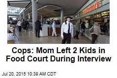 Cops: Mom Left 2 Kids in Food Court During Interview