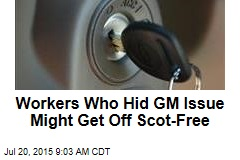 Workers Who Hid GM Issue Might Get Off Scot Free