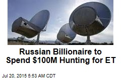 Russian Billionaire to Spend $100M Hunting for ET