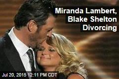 Miranda Lambert, Blake Shelton Divorcing