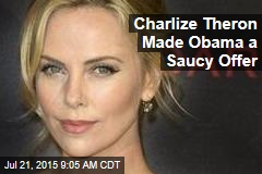 Charlize Theron Made Obama a Saucy Offer