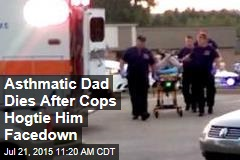 Asthmatic Dad Died After Cops Hogtie Him Facedown