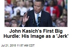 John Kasich's First Big Hurdle: His Image as a 'Jerk'