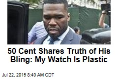 50 Cent Shares Truth of His Bling: My Watch Is Plastic