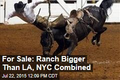 For Sale: Ranch Bigger Than LA, NYC Combined