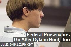 Federal Prosecutors Go After Dylann Roof, Too