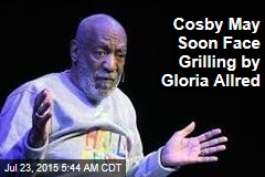 Cosby May Soon Face Grilling by Gloria Allred