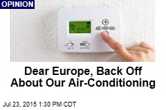 Dear Europe, Back Off About Our Air-Conditioning
