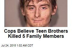 Cops Believe Teen Brothers Killed 5 Family Members