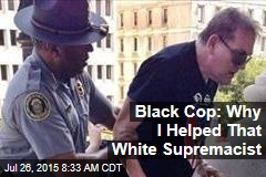 Black Cop: Why I Helped That White Supremacist