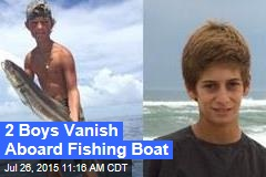 2 Boys Vanish Aboard Fishing Boat