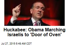 Huckabee: Obama Marching Israelis to 'Door of Oven'