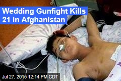 Wedding Gunfight Kills 21 in Afghanistan
