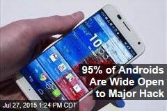 95% of Androids Are Wide Open to Major Hack