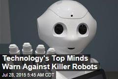 Technology's Top Minds Warn Against Killer Robots