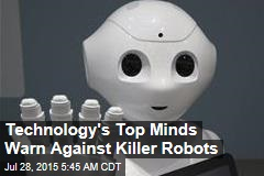 Technology's Top Minds Warn Against Killer Robots