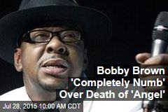 Bobby Brown 'Completely Numb' Over Death of 'Angel'