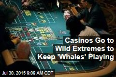 Casinos Go to Wild Extremes to Keep 'Whales' Playing