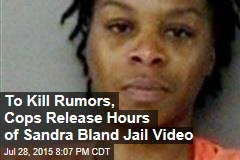 To Kill Rumors, Cops Release Hours of Sandra Bland Jail Video