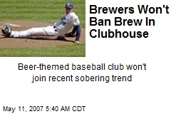 Brewers Won't Ban Brew In Clubhouse