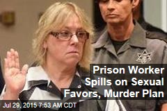 Prison Worker Spills on Sexual Favors, Murder Plan