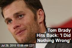 Tom Brady Hits Back: 'I Did Nothing Wrong'