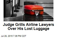 Judge Grills Airline Lawyers Over His Lost Luggage
