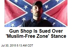 Gun Shop Is Sued Over 'Muslim-Free Zone' Stance
