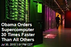 Obama Orders Supercomputer 30 Times Faster Than All Others