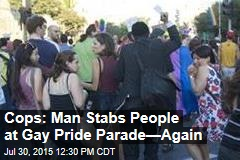Cops: Man Stabs People at Gay Pride Parade—Again