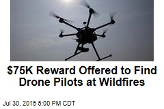 $75K Reward Offered to Find Drone Pilots at Wildfires