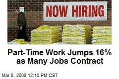 Part-Time Work Jumps 16% as Many Jobs Contract