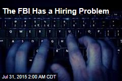 The FBI Has a Hiring Problem