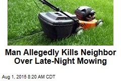 Man Allegedly Kills Neighbor Over Late-Night Mowing