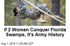 If 2 Women Conquer Florida Swamps, It's Army History