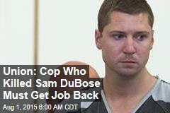 Union: Cop Who Killed Sam DuBose Must Get Job Back