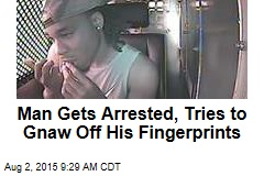 Man Gets Arrested, Tries to Gnaw Off His Fingerprints