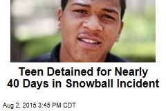 Teen Detained for Nearly 40 Days in Snowball Incident
