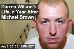 Darren Wilson's Life, a Year After Michael Brown